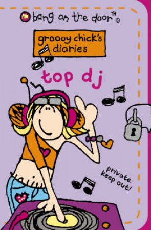 Bang On The Door: Groovy Chick's Diaries: Top DJ by Unknown