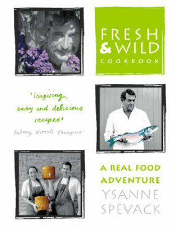 Fresh And Wild: A Real Food Adventure by Ysanne Spevack