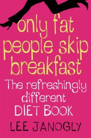 Only Fat People Skip Breakfast by Lee Janogly