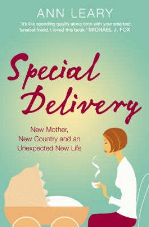 Special Delivery: New Mother, New Country And An Unexpected New Life by Ann Leary
