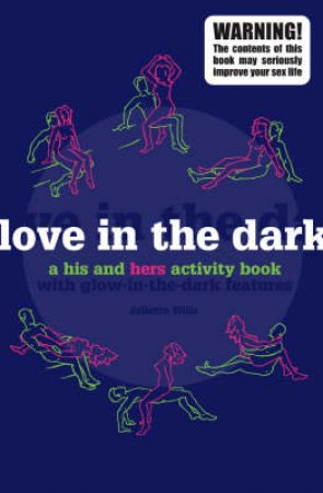 Love In The Dark: A Glow-In-The-Dark Activity Book For Adults by Nigel Browning