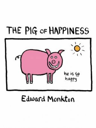 The Pig Of Happiness by Edward Monkton