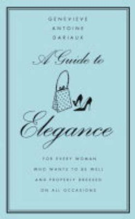 A Guide To Elegance by Genevieve Antoine Dariaux