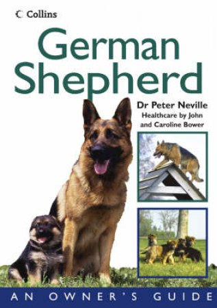 Collins Dog Owner's Guide: German Shepherd by Peter Neville