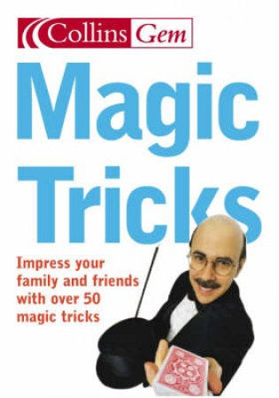 Collins Gem: Magic Tricks: Impress Your Family And Friends With Over 50 Magic Tricks by Unknown