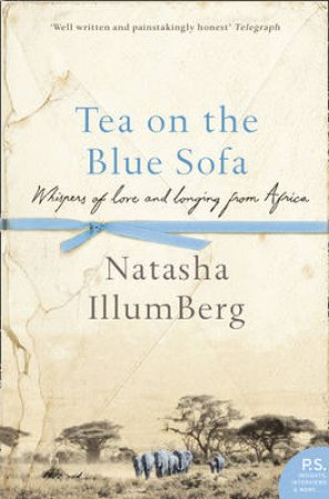 Tea On The Blue Sofa: Whispers Of Love And Longing From Africa by Natasha IllumBerg