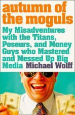 Autumn Of The Moguls by Wolff  Michael