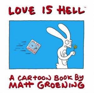 Love Is Hell: A Cartoon Book By Matt Groening by Matt Groening