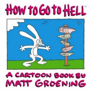 How To Go To Hell: A Cartoon Book By Matt Groening by Matt Groening