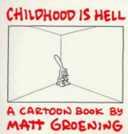 Childhood Is Hell: A Cartoon Book By Matt Groening by Matt Groening