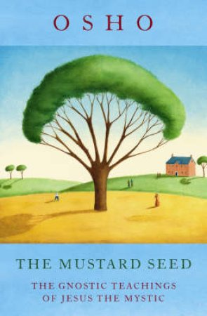The Mustard Seed: The Gnostic Teachings Of Jesus The Mystic by Osho