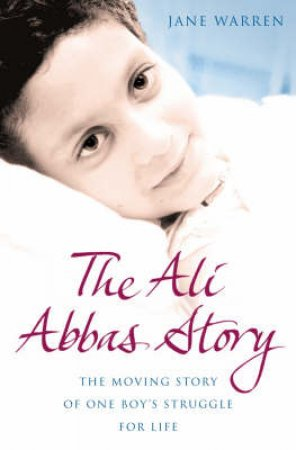 The Ali Abbas Story: The Moving Story Of One Boy's Struggle For Life by Jane Warren