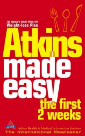 Atkins Made Easy: The First 2 Weeks by Dr Robert Atkins