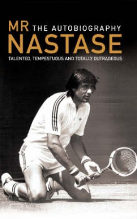 Mr Nastase: The Autobiography by Illie Donald