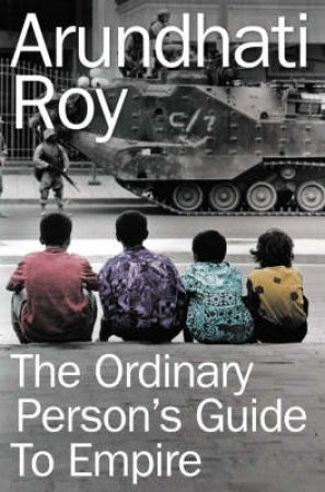The Ordinary Person's Guide To Empire by Arundhati Roy
