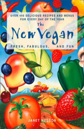The New Vegan: Fresh, Fabulous And Fun by Janet Hudson