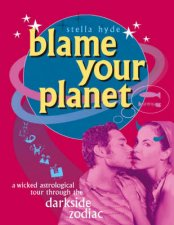Blame Your Planet The Ugly Truth Of The Darkside Of Zodiac