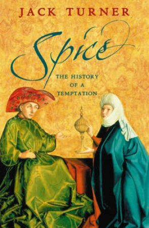 Spice: The History Of A Temptation by Jack Turner