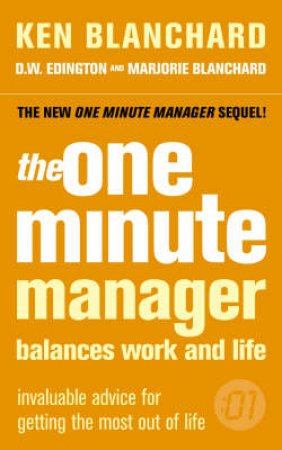 The One Minute Manager Balances Work And Life: Invaluable Advice For Getting The Most Out Of Life by Ken Blanchard