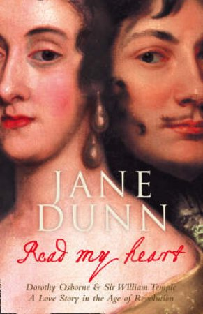 Read My Heart: Dorothy Osborne And Sir William Temple,  A Love Story In The Age Of Revolution by Jane Dunn