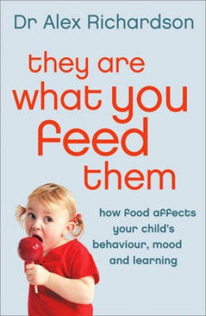 They Are What You Feed Them by Dr Alex Richardson