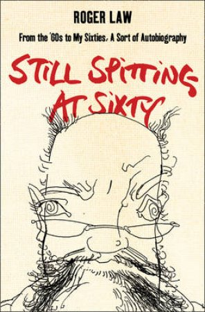 Still Spitting At Sixty by Roger Law