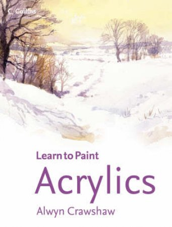 Collins: Learn To Paint: Acrylics by Alwyn Crawshaw