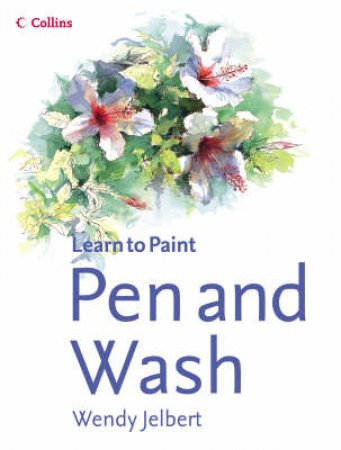 Collins: Learn To Paint: Pen And Wash by Wendy Jelbert