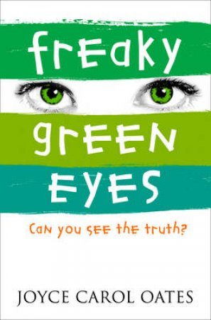 Freaky Green Eyes: Can You See The Truth? by Joyce Carol Oates