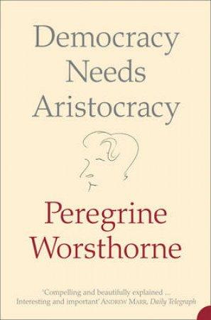 Democracy Needs Aristocracy by Peregrine Worsthorne