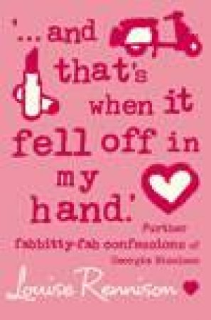 And That's When It Fell Off In My Hand by Louise Rennison