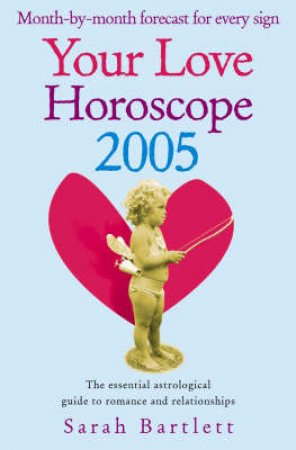 Your Love Horoscope 2005 by Sarah Bartlett