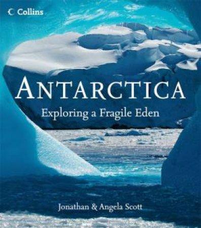 Antarctica: Exploring a Fragile Eden by Angela Scott & Jonathan Scott