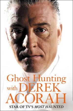 Ghost Hunting With Derek Acora by Derek Acorah