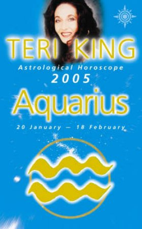 Teri King Astrological Horoscope: Aquarius 2005 by Teri King