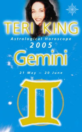 Teri King Astrological Horoscope: Gemini 2005 by Teri King