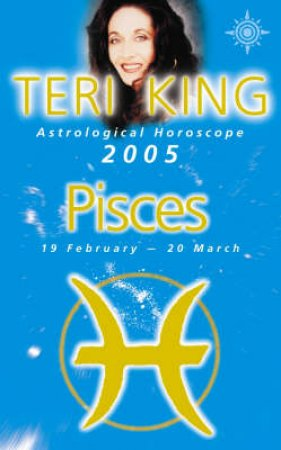 Teri King Astrological Horoscope: Pisces 2005 by Teri King