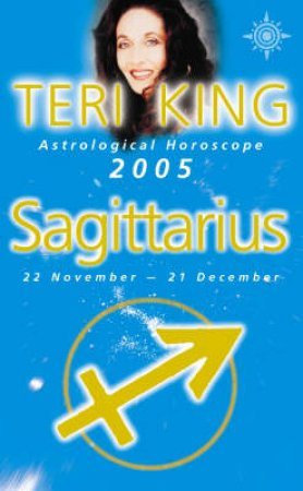 Teri King Astrological Horoscope: Sagittarius 2005 by Teri King