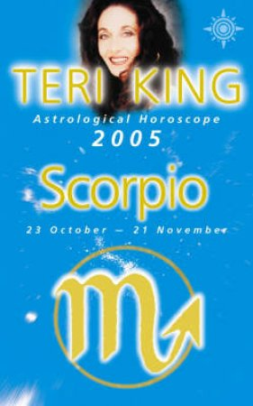 Teri King Astrological Horoscope: Scorpio 2005 by Teri King