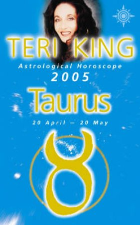 Teri King Astrological Horoscope: Taurus 2005 by Teri King