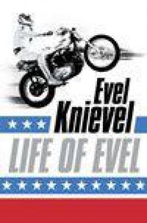 Life Of Evel: Evel Knievel by Stuart Barker