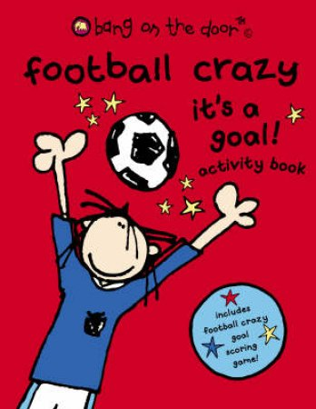 Bang On The Door: Football Crazy: It's A Goal Activity Book by Unknown