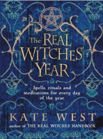 Real Witches Year: Spells, Rituals And Meditations by Kate West