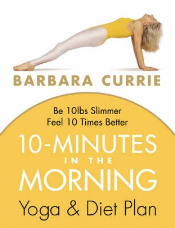 10 Minutes In The Morning: Yoga & Diet Plan by Barbara Currie