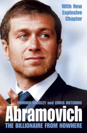 Abramovich: The Billionaire From Nowhere by Chris Hutchins & Dominic Midgley