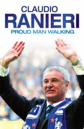 Proud Man Walking: My Chelsea Diary by Claudio Tamieri