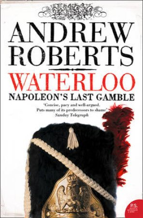 Waterloo: Napoleo'ns Last Gamble by Andrew Roberts