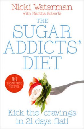 Sugar Addict's Diet: See The Pounds Drop Off by Nicki Waterman & Martha Roberts