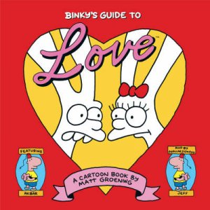 Binkys Guide To Love: A Little Book Of Hell by Matt Groening