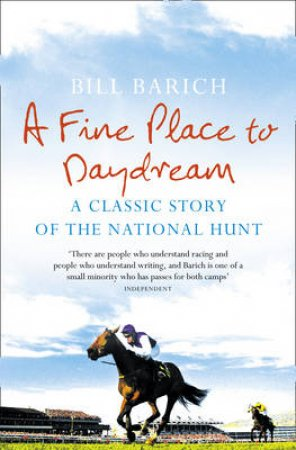 A Fine Place To Daydream:  A Classic Story Of The National Hunt by Bill Barich